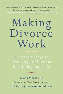 Making Divorce Work By Mercer, Diana/ Wennechuk, Katie Jane