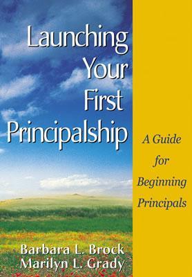 Launching Your First Principalship By Brock, Barbara L./ Grady, Marilyn L.